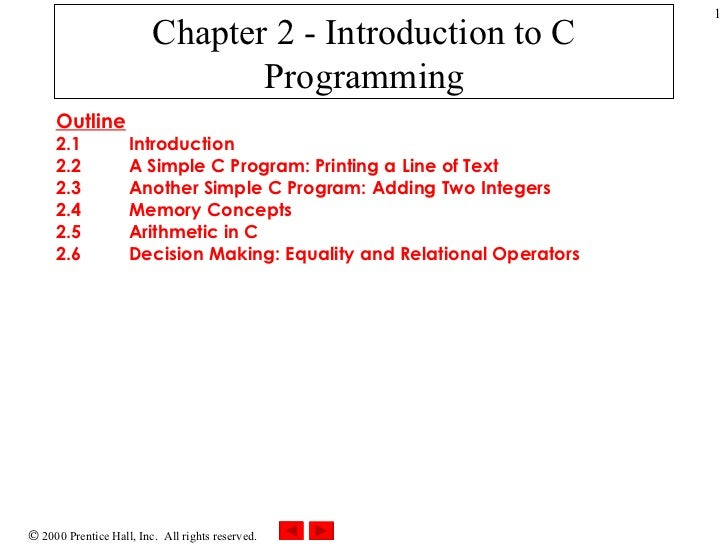 Chapter 2 - Introduction to C Programming Outline 2.1 Introduction 2.2 A Simple C Program: Printing a Line of Text 2.3 Ano...