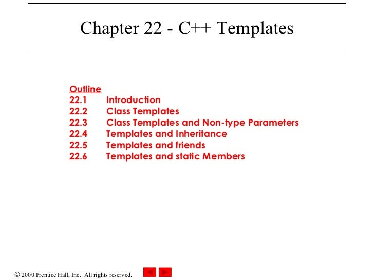 Chapter 22 - C++ Templates Outline 22.1 Introduction 22.2 Class Templates 22.3 Class Templates and Non-type Parameters 22....