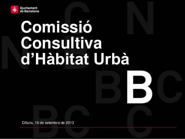 Comissió Consultiva d'Hàbitat Urbà Dilluns, 16 de setembre de 2013