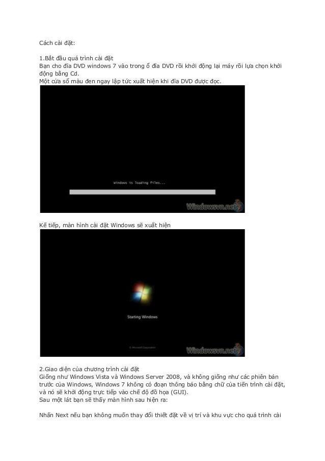 Cách cài đặt:1.Bắt đầu quá trình cài đặtBạn cho đĩa DVD windows 7 vào trong ổ đĩa DVD rồi khởi động lại máy rồi lựa chọn k...