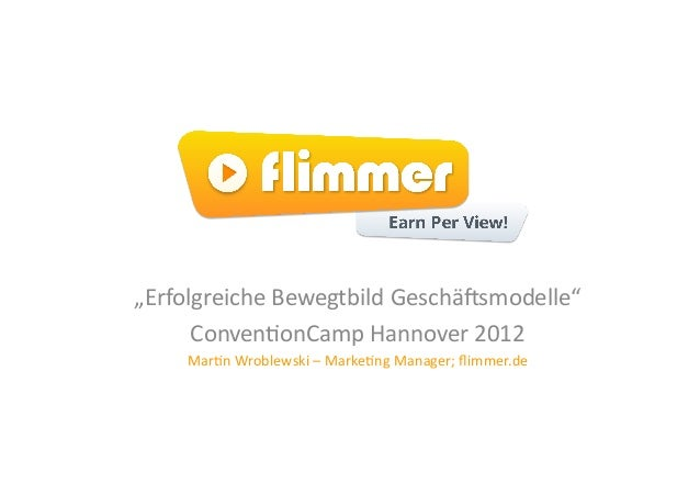 """""""Erfolgreiche Bewegtbild Geschä5smodelle""""       Conven;onCamp Hannover 2012       Mar;n Wroblewski – M..."""