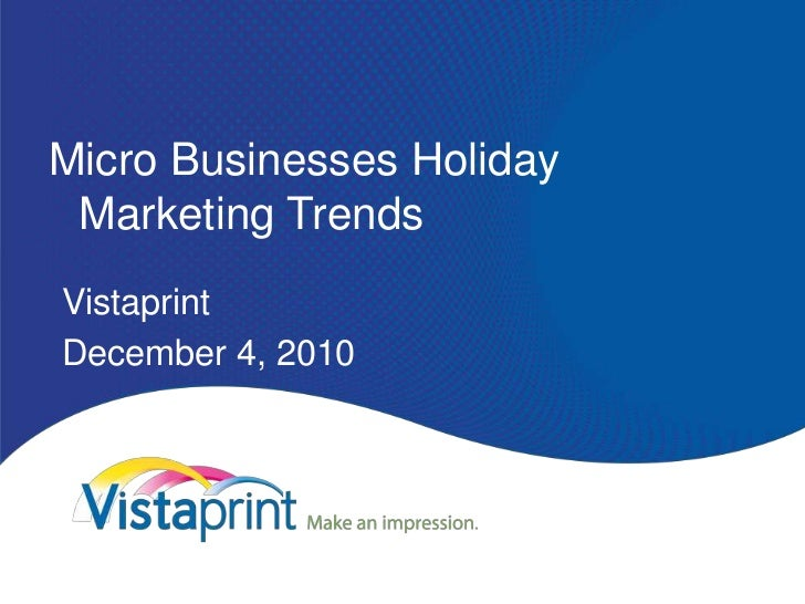 Micro Businesses Holiday Marketing Trends<br />Vistaprint<br />December 4, 2010<br />