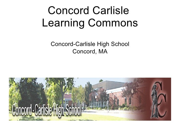 Concord Carlisle  Learning Commons <ul><li>Concord-Carlisle High School </li></ul><ul><li>Concord, MA </li></ul>