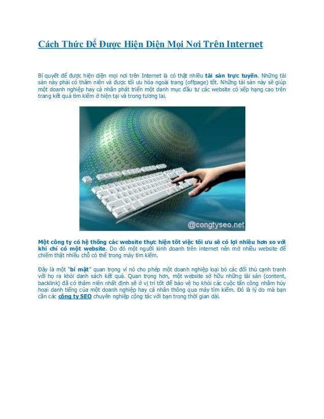 Cách Thức Để Được Hiện Diện Mọi Nơi Trên InternetBí quyết để được hiện diện mọi nơi trên Internet là có thật nhiều tài sản...