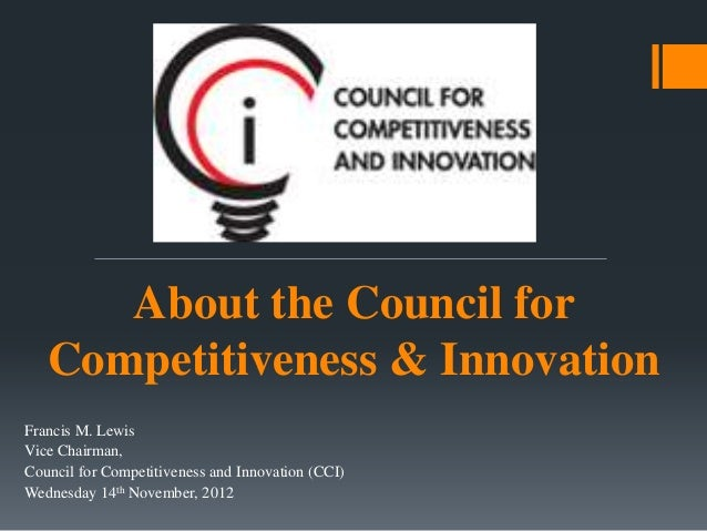 About the Council for   Competitiveness & InnovationFrancis M. LewisVice Chairman,Council for Competitiveness and Innovati...