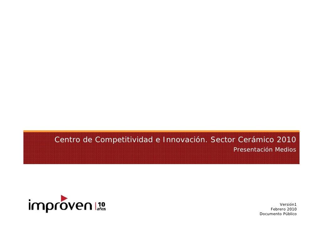 Centro de Competitividad e Innovación. Sector Cerámico 2010                                            Presentación Medios...