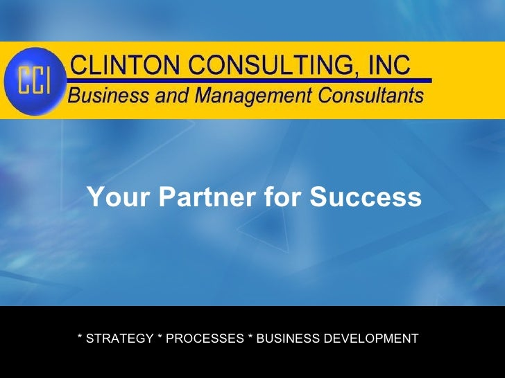 Your Partner for Success © Clinton  * STRATEGY * PROCESSES * BUSINESS DEVELOPMENT