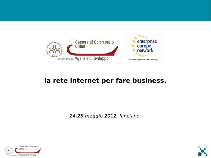 la rete internet per fare business.       24-25 maggio 2012, lanciano.