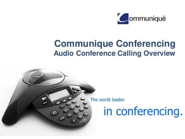 Communique Conferencing Audio Conference Calling Overview  The world leader  in conferencing.