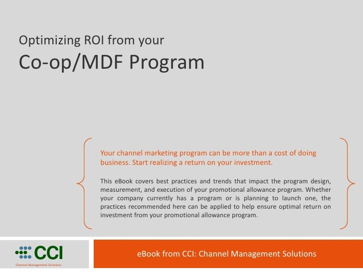 Optimizing ROI from your  Co-op/MDF Program                                  Your channel marketing program can be more th...