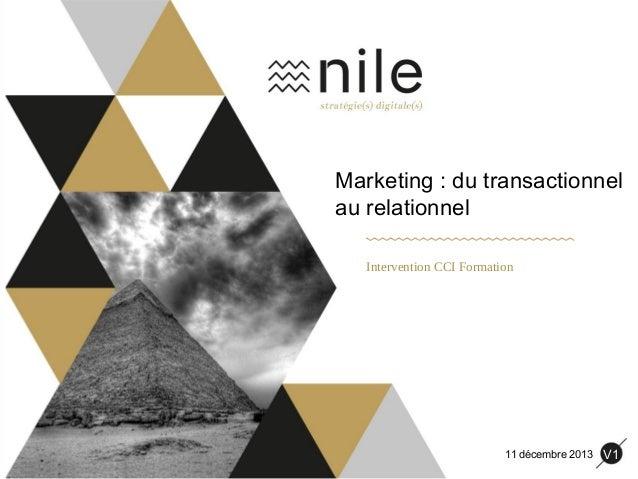 Marketing : du transactionnel au relationnel Intervention CCI Formation  11 décembre 2013  V1