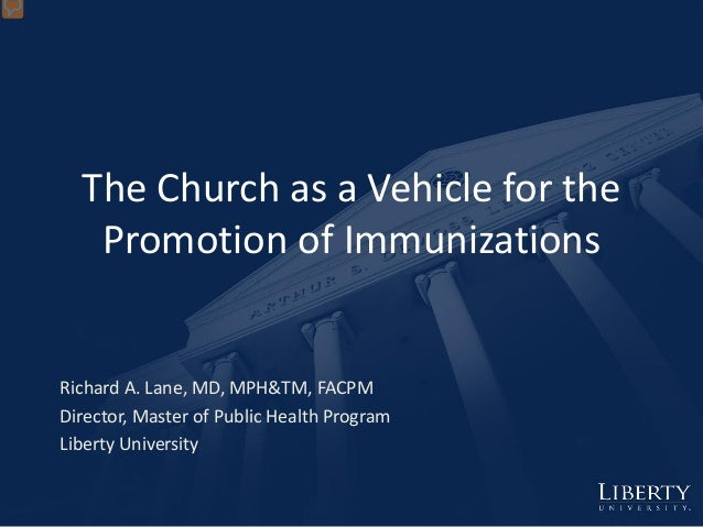 The Church as a Vehicle for the Promotion of Immunizations Richard A. Lane, MD, MPH&TM, FACPM Director, Master of Public H...