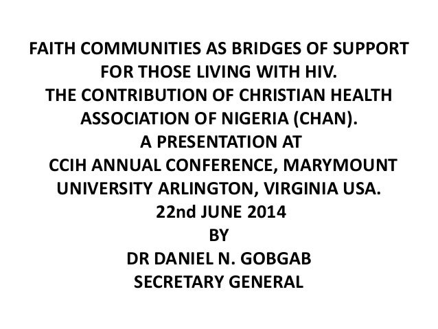 FAITH COMMUNITIES AS BRIDGES OF SUPPORT FOR THOSE LIVING WITH HIV. THE CONTRIBUTION OF CHRISTIAN HEALTH ASSOCIATION OF NIG...