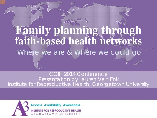 Family planning through faith-based health networks Where we are & Where we could go CCIH 2014 Conference Presentation by ...