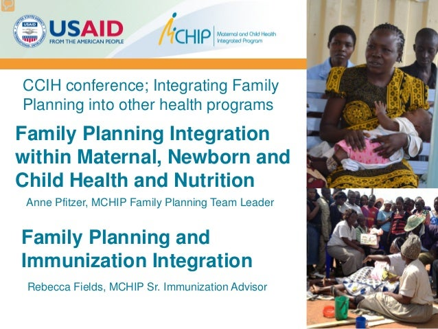 Family Planning Integration within Maternal, Newborn and Child Health and Nutrition CCIH conference; Integrating Family Pl...