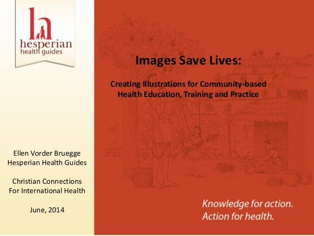 Images Save Lives: Creating Illustrations for Community-based Health Education, Training and Practice Ellen Vorder Bruegge...