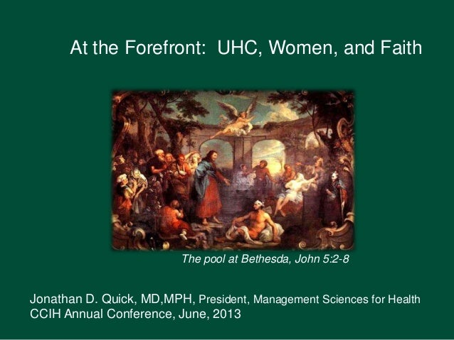 At the Forefront: UHC, Women, and Faith Jonathan D. Quick, MD,MPH, President, Management Sciences for Health CCIH Annual C...