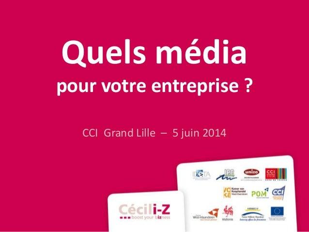 Quels média pour votre entreprise ? CCI Grand Lille – 5 juin 2014