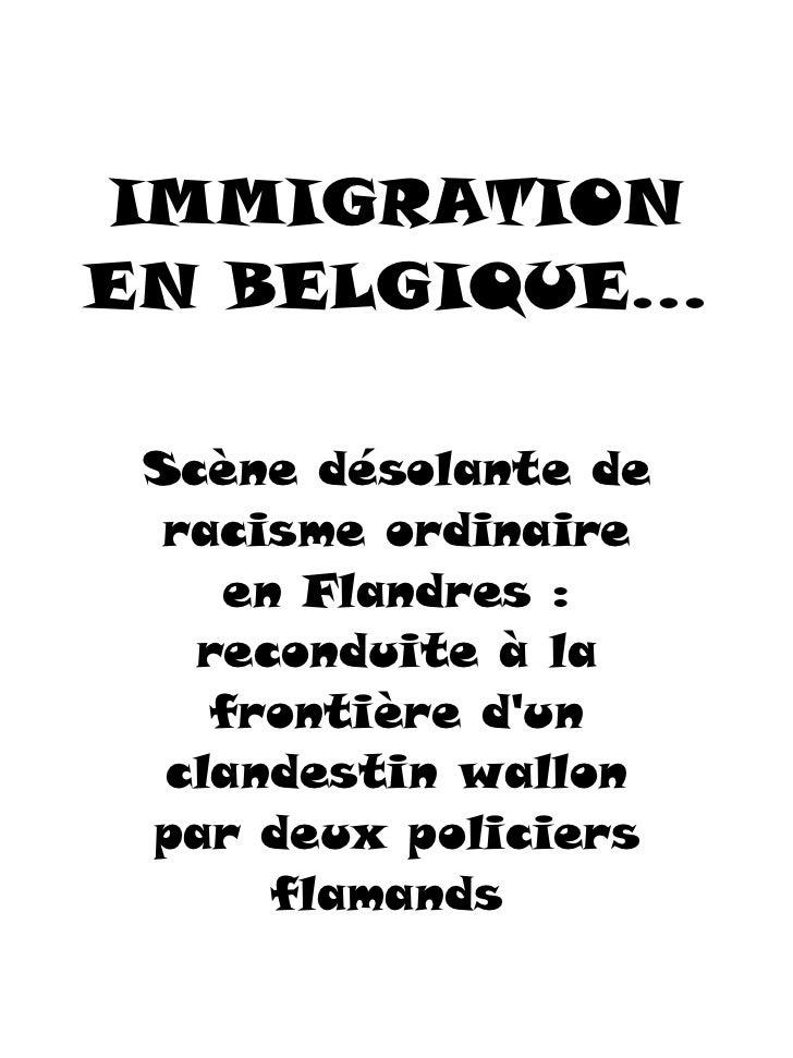 IMMIGRATION EN BELGIQUE... Scène désolante de racisme ordinaire en Flandres : reconduite à la frontière d'un clandestin wa...