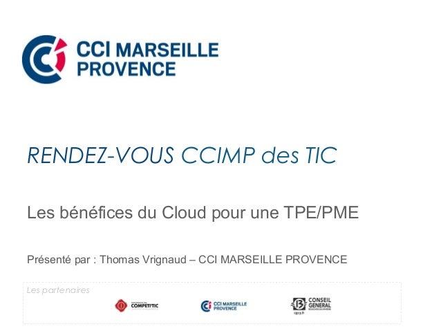 Les bénéfices du Cloud pour une TPE/PME Présenté par : Thomas Vrignaud – CCI MARSEILLE PROVENCE RENDEZ-VOUS CCIMP des TIC ...