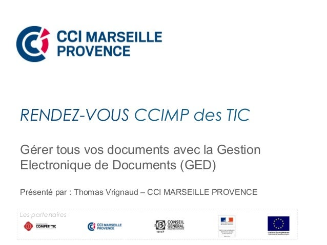 RENDEZ-VOUS CCIMP des TIC  Gérer tous vos documents avec la Gestion  Electronique de Documents (GED)  Présenté par : Thoma...