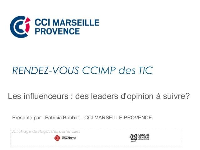 Les influenceurs : des leaders d'opinion à suivre? Présenté par : Patricia Bohbot – CCI MARSEILLE PROVENCE RENDEZ-VOUS CCI...