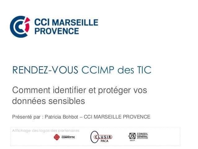 Comment identifier et protéger vos données sensibles Présenté par : Patricia Bohbot – CCI MARSEILLE PROVENCE RENDEZ-VOUS C...
