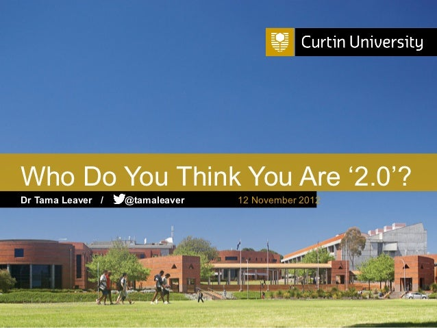 Who Do You Think You Are '2.0'?Dr Tama Leaver /                                               @tamaleaver   12 November 20...