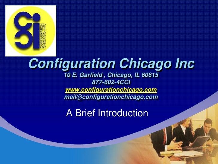 Company LOGO      Configuration Chicago Inc           10 E. Garfield , Chicago, IL 60615                     877-602-4CCI ...