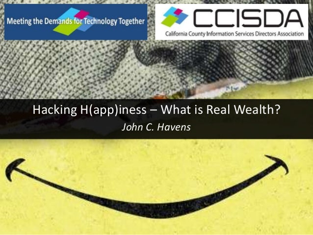 Hacking H(app)iness – What is Real Wealth? John C. Havens