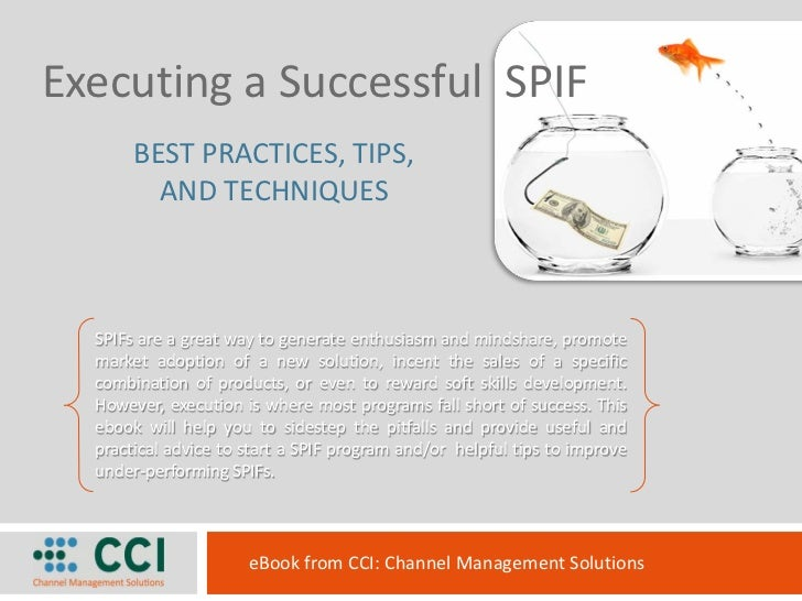 Executing a Successful SPIF       BEST PRACTICES, TIPS,         AND TECHNIQUES  SPIFs are a great way to generate enthusia...