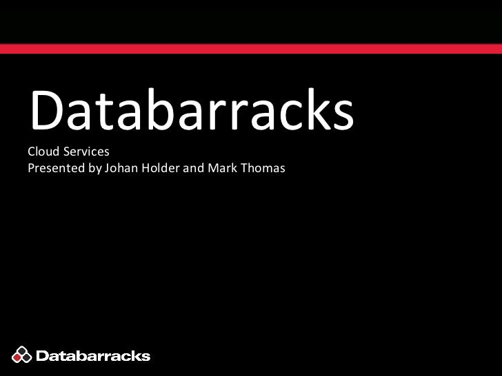DatabarracksCloud ServicesPresented by Johan Holder and Mark Thomas
