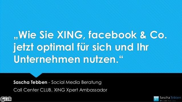 """""""Wie Sie XING, facebook & Co. jetzt optimal für sich und Ihr Unternehmen nutzen."""" Sascha Tebben - Social Media Beratung Ca..."""