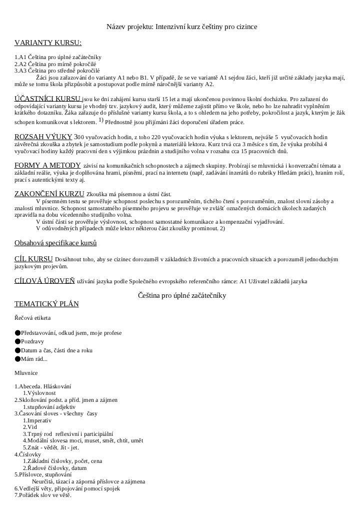 Název projektu: Intenzivní kurz češtiny pro cizinceVARIANTY KURSU:1.A1 Čeština pro úplné začátečníky2.A2 Čeština pro mírně...
