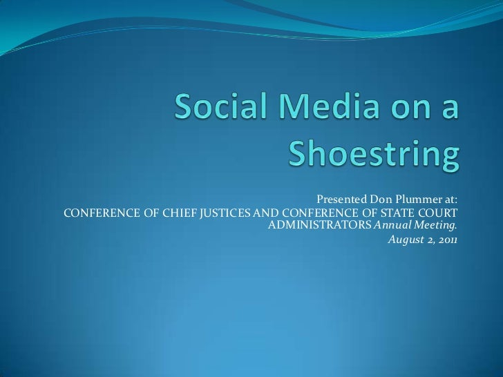 Social Media on a Shoestring<br />Presented Don Plummer at:<br />CONFERENCE OF CHIEF JUSTICES AND CONFERENCE OF STATE COUR...