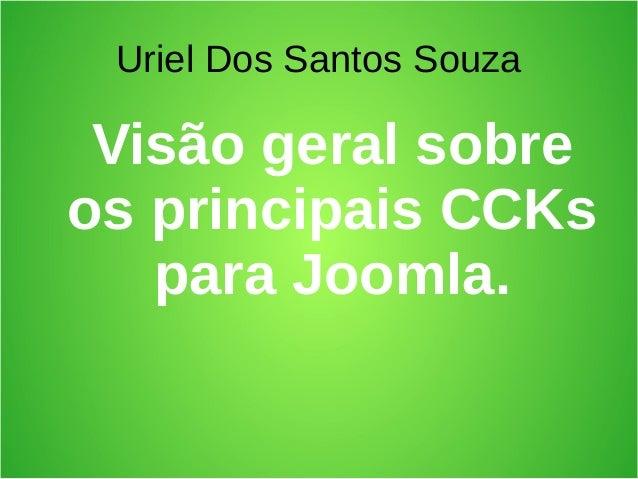 Uriel Dos Santos Souza Visão geral sobre os principais CCKs para Joomla.
