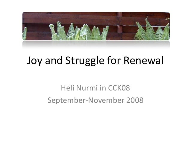 Joy and Struggle for Renewal Heli Nurmi in CCK08 September-November 2008