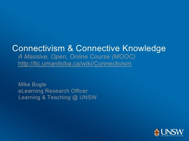 Connectivism & Connective Knowledge  A Massive, Open, Online Course (MOOC)  http://ltc.umanitoba.ca/wiki/Connectivism    M...