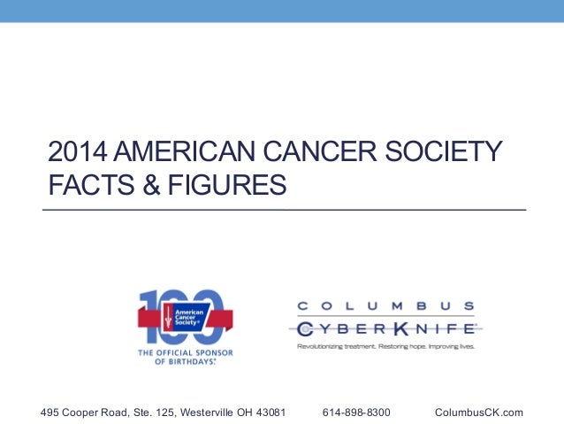 2014 AMERICAN CANCER SOCIETY FACTS & FIGURES 495 Cooper Road, Ste. 125, Westerville OH 43081 614-898-8300 ColumbusCK.com