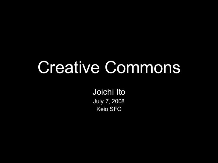 Creative Commons Joichi Ito July 7, 2008 Keio SFC