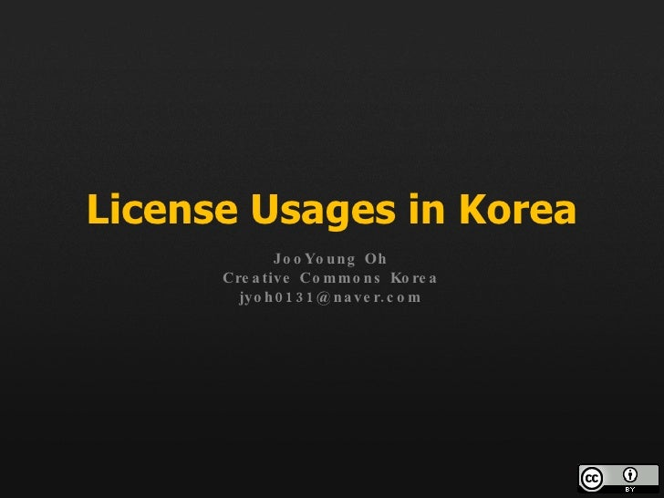 License Usages in Korea JooYoung Oh Creative Commons Korea [email_address]