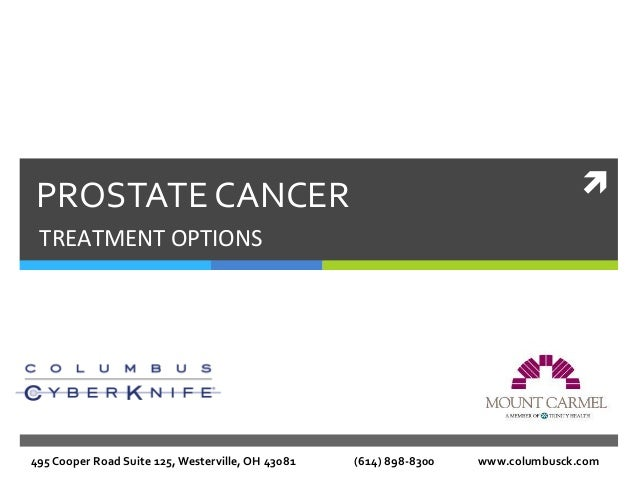 ì	  PROSTATE	  CANCER	  TREATMENT	  OPTIONS	  495	  Cooper	  Road	  Suite	  125,	  Westerville,	  OH	  43081	  	  	  	  	...