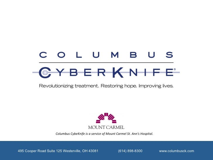 Columbus CybeKnife is a service of Mount Carmel St. Anns Hospital. 495 Cooper Road Suite 125 Westerv...