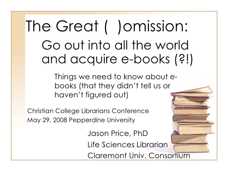 The Great (  )omission: Things we need to know about e-books (that they didn't tell us or haven't figured out) Jason Price...