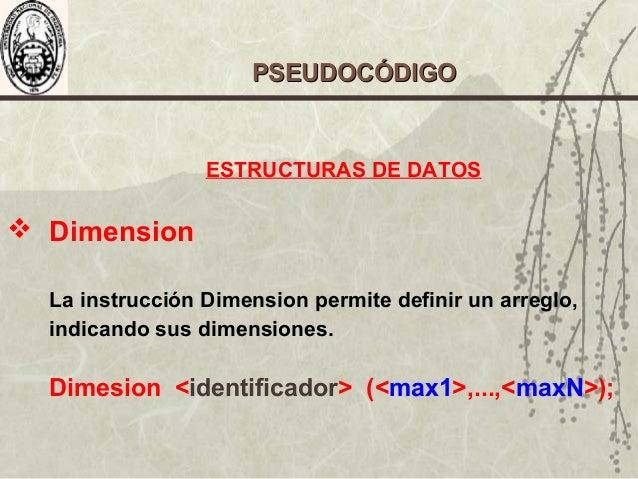 ESTRUCTURAS DE DATOS  Dimension La instrucción Dimension permite definir un arreglo, indicando sus dimensiones. Dimesion ...
