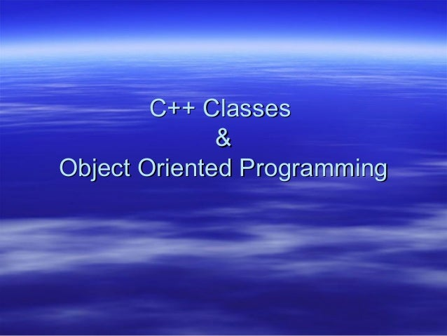 C++ Classes              &Object Oriented Programming