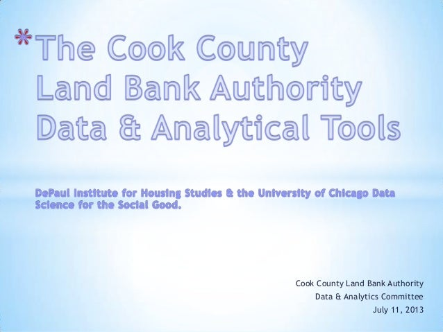 Cook County Land Bank Authority Data & Analytics Committee July 11, 2013