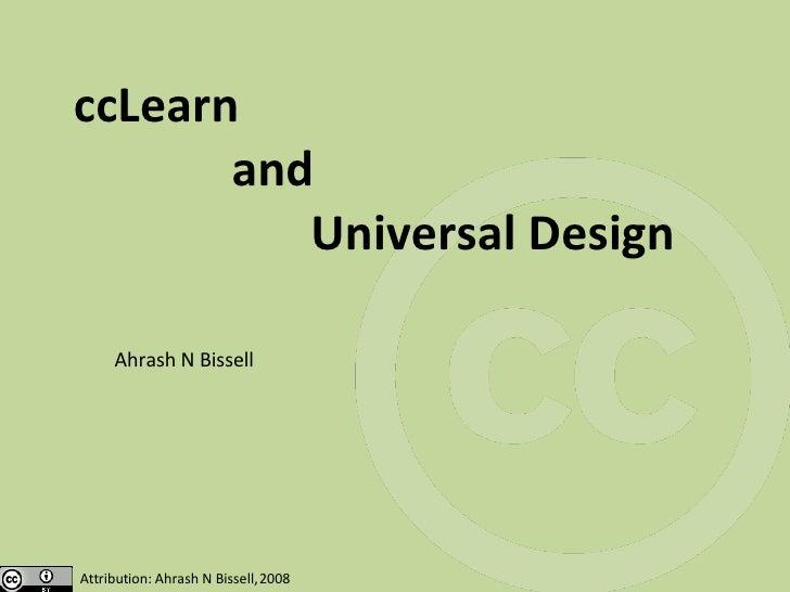 ccLearn  and  Universal Design Ahrash N Bissell Attribution: Ahrash N Bissell, 2008