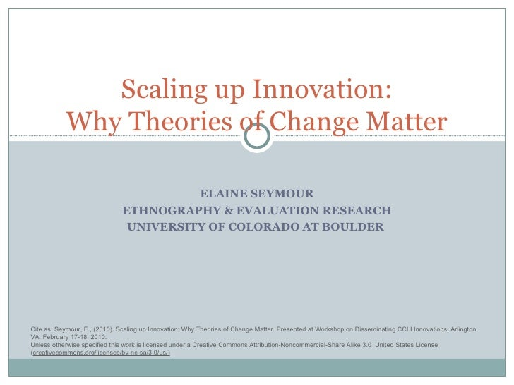 ELAINE SEYMOUR ETHNOGRAPHY & EVALUATION RESEARCH UNIVERSITY OF COLORADO AT BOULDER  Scaling up Innovation: Why Theories of...