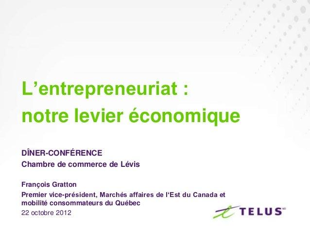 L'entrepreneuriat :notre levier économiqueDÎNER-CONFÉRENCEChambre de commerce de LévisFrançois GrattonPremier vice-préside...